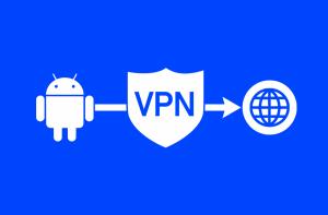 Les 4 meilleurs VPN gratuits pour Android